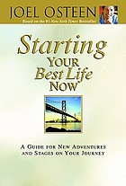 Starting your best life now : a guide for new adventures and stages on your journey