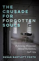 The crusade for forgotten souls : reforming Minnesota's mental institutions, 1946-1954