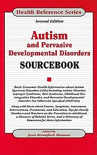 Autism and pervasive developmental disorders sourcebook : basic consumer health information about autism spectrum disorders (ASD) including autistic disorder, Asperger Syndrome, Rett Syndrome, childhood disintegrative disorder, and pervasive developmental disorder not otherwise specified (PDDNOS) : along with facts about causes, symptoms, assessment, interventions, treatments, and education, tips for family members and teachers on the transition to adulthood ...
