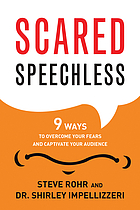 Scared speechless : 9 ways to overcome your fears and captivate your audience