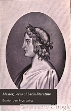 Masterpieces of Latin literature; Terence: Lucretius: Catullus: Virgil: Horace: Tibullus: Propertius: Ovid: Petronius: Martial: Juvenal: Cicero: Caesar: Livy: Tacitus: Pliny the Younger: Apuleius; with biographical sketches and notes,
