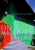 On Mexican time : [a new life in San Miguel]