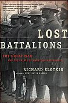 Lost battalions : the Great War and the crisis of American nationality