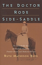 The doctor rode side-saddle : the remarkable story of Elizabeth Matheson, frontier doctor and medicine woman