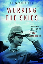 Working the skies : the fast-paced, disorienting world of the flight attendant