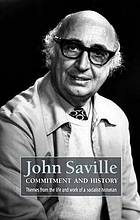 John Saville : commitment and history : themes from the life and work of a socialist historian