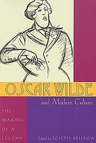 Oscar Wilde and modern culture : the making of a legend