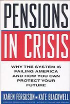 Pensions in crisis : why the system is failing America and how you can protect your future