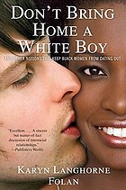 Don't bring home a white boy : and other notions that keep black women from dating out.