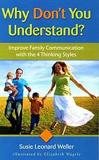 Why don't you understand? : improve family communication with the 4 thinking styles