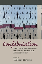 Confabulation : views from neuroscience, psychiatry, psychology, and philosophy
