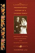 The transnational history of a Chinese family : immigrant letters, family business, and reverse migration