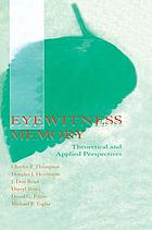 Eyewitness Memory : Theoretical and Applied Perspectives.