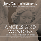 Angels and wonders : true stories of Heaven on Earth