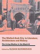 A special issue on The walled Arab city in literature, architecture and history : the living Medina in the Maghrib