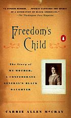 Freedom's child : the story of my mother, a Confederate general's Black daughter