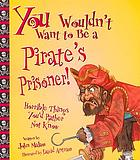 You wouldn't want to be a pirate's prisoner! : horrible things you'd rather not know