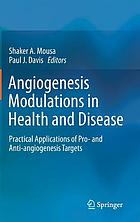 Angiogenesis modulations in health and disease : practical applications of pro- and anti-angiogenesis targets