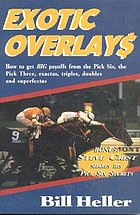 Exotic overlays : how to get big payoffs from the Pick Six, the Pick Three, exactas, trifectas, doubles, and superfectas