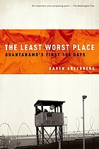 The least worst place : Guantanamo's first 100 days