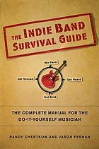 The indie band survival guide : the complete manual for the do-it-yourself musician