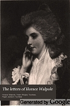 The letters of Horace Walpole, fourth earl of Orford;