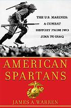 American Spartans : the U.S. Marines : a combat history from Iwo Jima to Iraq