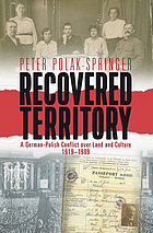 Recovered territory : a German-Polish conflict over land and culture, 1919-89