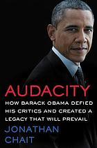 Audacity : how Barack Obama defied his critics and created a legacy that will prevail