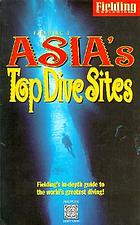 Fielding's Asia's top dive sites : the best diving in Indonesia, Malaysia, the Philippines and Thailand