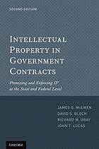 Intellectual property in government contracts : protecting and enforcing IP at the state and federal level
