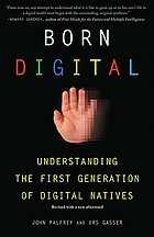 Born digital : understanding the first generation of digital natives