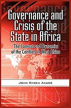 Governance and crisis in the state in Africa : the context and dynamics of the conflicts in West Africa