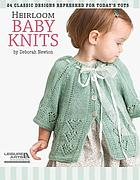 Heirloom baby knits : 24 classic designs refreshed for today's tots