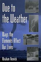 Due to the weather : ways the elements affect our lives