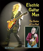 Electric guitar man : the genius of Les Paul