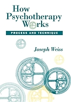How psychotherapy works : process and technique