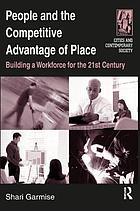 People and the competitive advantage of place : building a workforce for the 21st century
