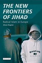 The new frontiers of Jihad : radical Islam in Europe