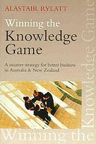 Winning the knowledge game : a smarter strategy for better business in Australia & New Zealand