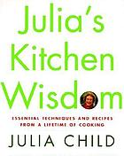 Julia's kitchen wisdom : essential techniques and recipes from a lifetime of cooking