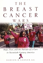 The breast cancer wars : hope, fear, and the pursuit of a cure in twentieth-century America