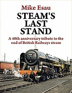 Steam's last stand : a 40th anniversary tribute to the end of British railways steam