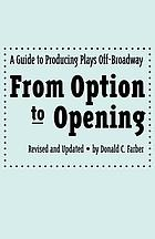 From option to opening : a guide to producing plays Off-Broadway