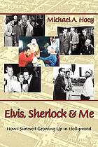 Elvis, Sherlock & me : how I survived growing up in Hollywood
