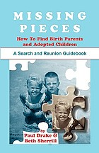 Missing pieces : how to find birth parents and adopted children: a search and reunion guidebook