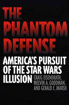 The phantom defense : America's pursuit of the Star Wars illusion