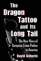 The dragon tattoo and its long tail : the new wave of European crime fiction in America