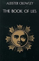 The book of lies, wich is also falsely called Breaks : the wanderings or falsifications of the one thought of Frater Perdurabo (Aleister Crowley), which thought is itself untrue.