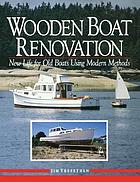 Wooden boat renovation : new life for old boats using modern methods